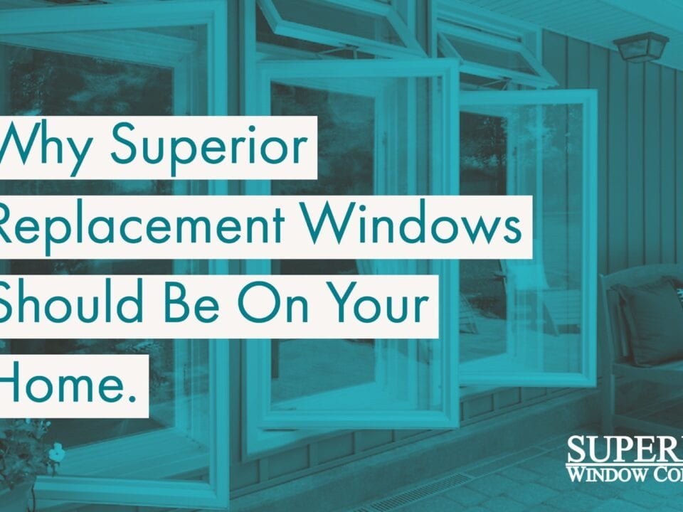 Why Superior Replacement Windows Should Be On Your Home