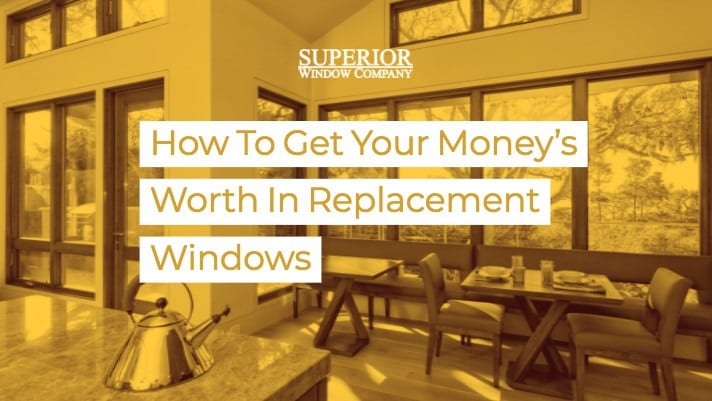 How to get Your Money's Worth in Replacement Windows