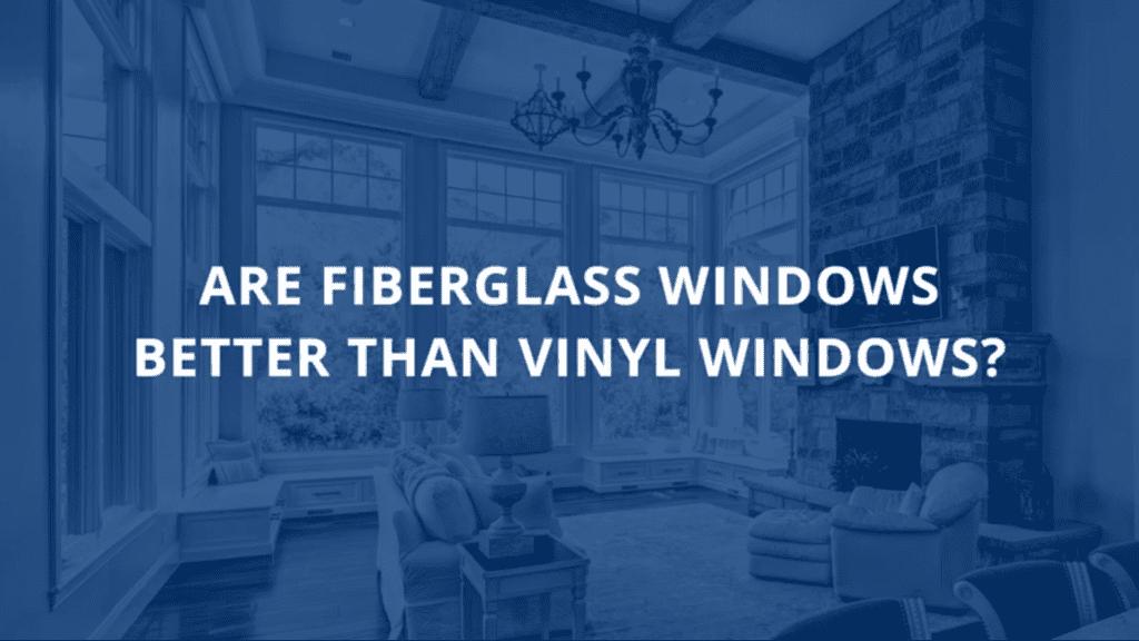 FIberglass Vs. Vinyl Windows