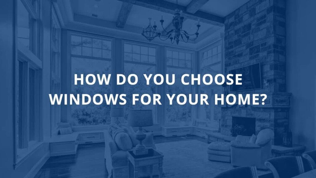 How Do You Choose Windows for Your Home